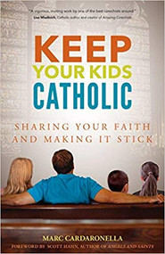 Keep Your Kids Catholic by Marc Cardaronella
