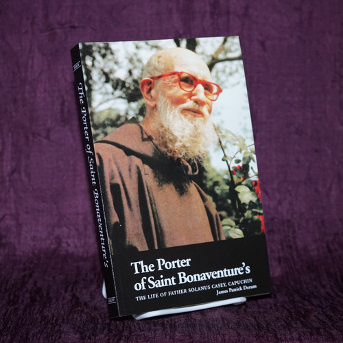 The Porter of Saint Bonaventure's: The Life of Father Solanus Casey, Capuchin