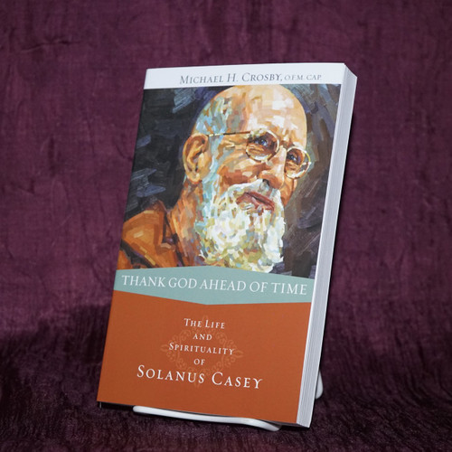 Thank God Ahead of Time: The Life and Spirituality of Solanus Casey by Michael H. Crosby