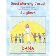 Good Morning Jesus! Songbook by Dana