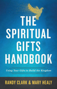 THE SPIRITAL GIFTS HANDBOOK: Using Your Gifts to Build the Kingdom