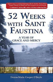 52 WEEKS WITH SAINT FAUSTINA: A Year of Grace & Mercy by Donna-Marie Cooper O'Boyle