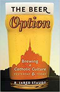 The Beer Option: Brewing a Catholic Culture, Yesterday & Today