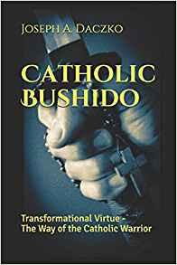 Catholic Bushido: Transformational Virtue - The Way of the Catholic Warrior