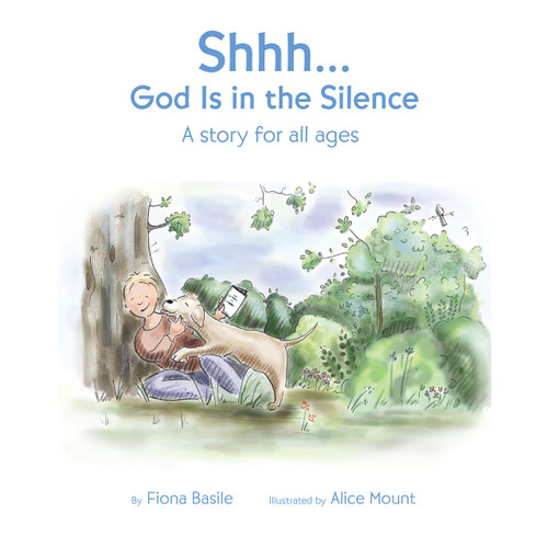 Shhh... God Is in the Silence: A story for all age