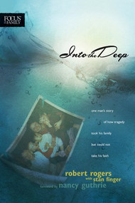 Into the Deep: One Man's Story of How Tragedy Took His Family But Could Not Take His Faith