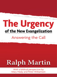 The Urgency of the New Evangelization: Answering the Call