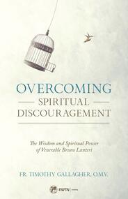 Overcoming Spiritual Discouragement: The Wisdom and Spiritual Power of Venerable Bruno Lanteri