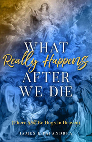 What Really Happens After We Die: There Will Be Hugs in Heaven