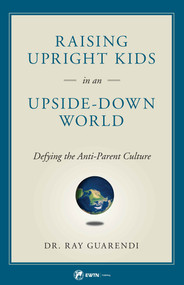 Raising Upright Kids in an Upside-Down World