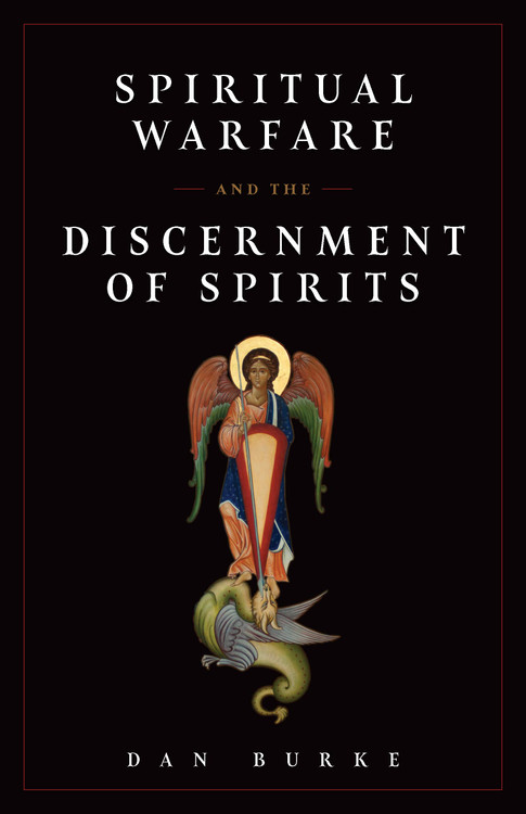SPIRITUAL WARFARE AND THE DISCERNMENT OF SPIRITS by Dan Burke