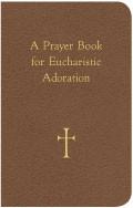 PRAYER BOOK FOR EUCHARISTIC ADORATION
