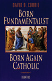 Born Fundamentalist, Born Again Catholic by David Currie - EBOOK