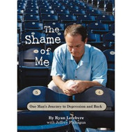 The Shame of Me: One Man's Journey to Depression and Back