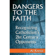 Dangers to the Faith: Catholicism's 21st Century Opponents -- Al Kresta Responds