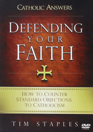 Defending Your Faith: How to Counter Standard Objections to Catholicism DVD by Tim Staples