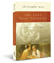 The Love That Satisfies by Christopher West