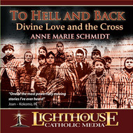 To Hell and Back: Divine Love and the Cross CD by Anne Marie Schmidt--LIMITED QUANTITY