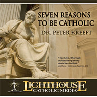 Seven Reasons to Be Catholic CD by Dr. Peter Kreeft--LIMITED QUANTITY