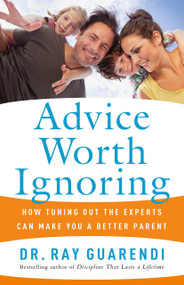 Advice Worth Ignoring by Dr. Ray Guarendi