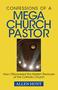 Confessions of a Mega Church Pastor