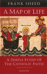 A Map of Life: A Simple Study of the Catholic Faith by Frank Sheed