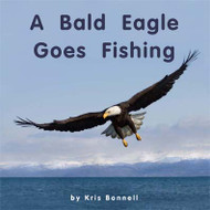 A Bald Eagle Goes Fishing - Level E/6