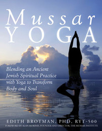 Mussar Yoga...Blending an Ancient Jewish Spiritual Practice with Yoga to Transform Body and Soul