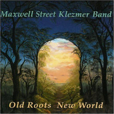 Maxwell Street Klezmer Band - Old Roots  New World
