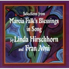 Linda Hirschhorn & Fran Avni - Selections From Marcia Falk's Blessings In Song