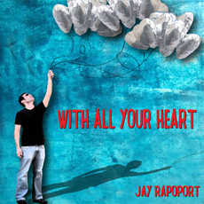Jay Rapoport - With All Your Heart