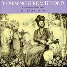Israel Edelson - Yearnings From Beyond..A Transcendental Piano Recital