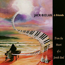 Jack Bielan & Friends - From The Heart Of A Jewish Soul