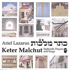 Ariel Lazarus - Keter Malchut--Sephardic Prayers and Songs
