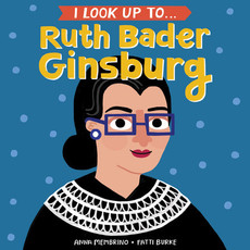 I Look Up To...Ruth Bader Ginsburg Board Book