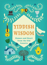 Yiddish Wisdom - Humor and Heart From the Old Country