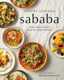 Sababa Cookbook: Fresh, Sunny Flavors From My Israeli Kitchen by Adeena Sussman