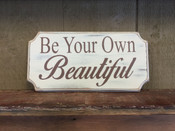 Be Your Own Beautiful Primitive  Distressed antique white with brown text. Sign. Size is 14x7. Comes with a picture hanger.