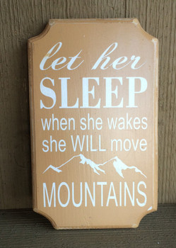 Let Her Sleep When She Awakes She Will Move Mountains.  Distressed. Size 12 x 7. Comes with rear picture hanger.