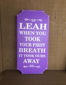 """Personalize - """"When You Took Your First Breath You Took Ours Away"""" - by adding a name. Comes with a rear picture hanger. It is 14(h) by 6(w). It is a wood sign."""