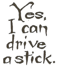Yes I Can Drive A Stick Text, Wood Mounted Rubber Stamp NORTHWOODS - NEW, B9178