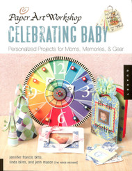 Paper Art Workshop - Celebrating Baby Idea Book, NEW - 127 Pages (Soft Cover)