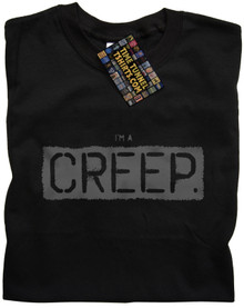 I'm a Creep T Shirt