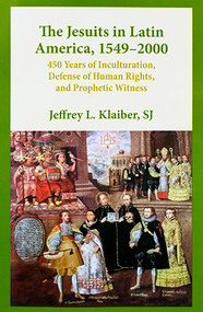 The Jesuits in Latin America, 1549–2000: 450 Years of Inculturation, Defense of Human Rights, and Prophetic Witness