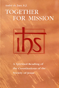 Together for Mission: A Spiritual Commentary on the Constitutions of the Society of Jesus