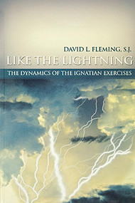 Like the Lightning: The Dynamics of the Ignatian Exercises