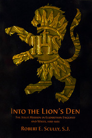 Into the Lion's Den: The Jesuit Mission in Elizabethan England and Wales, 1580–1603