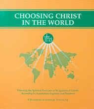 Choosing Christ in the World: A Handbook for Directing the Spiritual Exercises of St Ignatius Loyola According to Annotations Eighteen and Nineteen