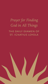 Prayer for Finding God in All Things: The Daily Examen of St. Ignatius of Loyola