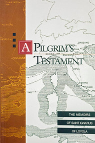 A Pilgrim's Testament: The Memoirs of Saint Ignatius of Loyola